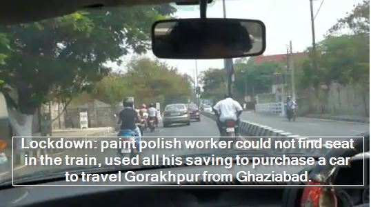 Lockdown- paint polish worker could not find seat in the train, used all his saving to purchase a car to travel Gorakhpur from Ghaziabad.