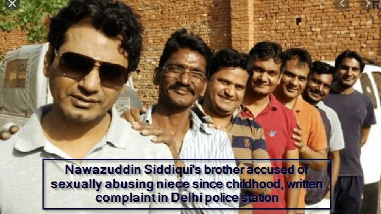 Nawazuddin Siddiqui's brother accused of sexually abusing niece ...