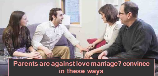 Parents are against love marriage - convince in these ways