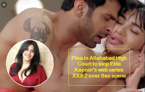 Plea in Allahabad High Court to stop Ekta Kapoor's web series XXX 2 over Sex scene