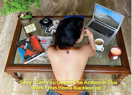Sexy - Can You Guess The Actress In This Work From Home Backless pic