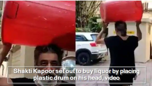 Shakti Kapoor set out to buy liquor by placing plastic drum on his head, video