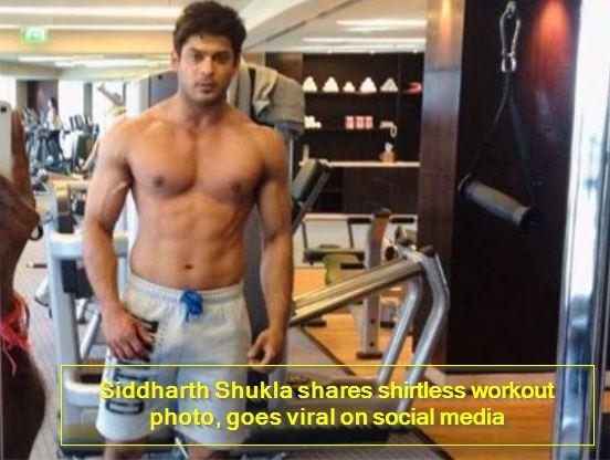 Siddharth Shukla shares shirtless workout photo, goes viral on social media