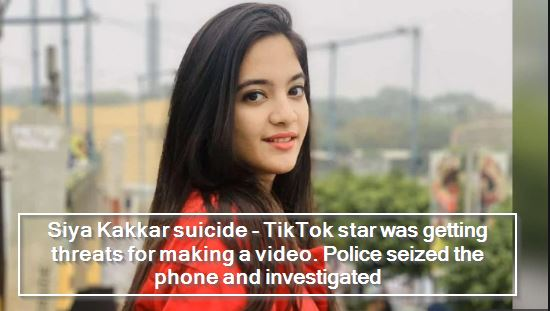 Siya Kakkar suicide - TikTok star was getting threats for making a video. Police seized the phone and investigated