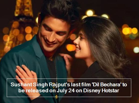 Sushant Singh Rajput's last film 'Dil Bechara' to be released on July 24 on Disney Hotstar