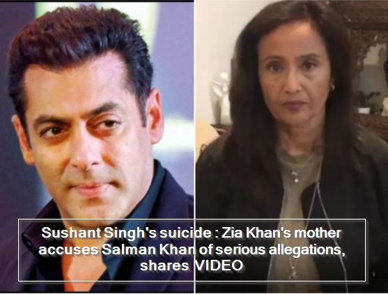 Sushant Singh's suicide - Zia Khan's mother accuses Salman Khan of serious allegations, shares VIDEO