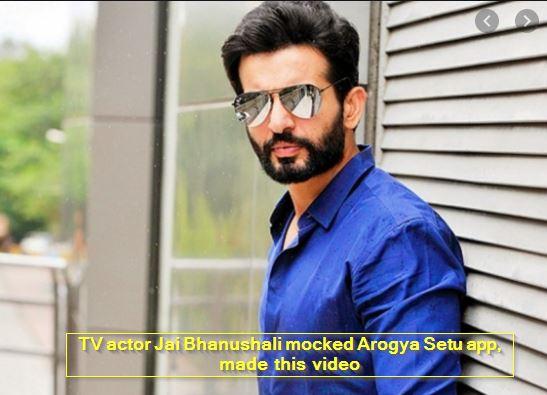 TV actor Jai Bhanushali mocked Arogya Setu app, made this video