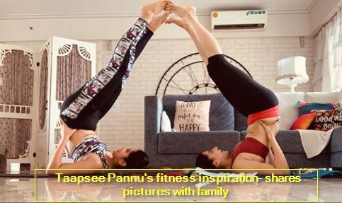 Taapsee Pannu's fitness inspiration- shares pictures with family