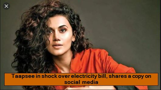 Taapsee in shock over electricity bill, shares a copy on social media
