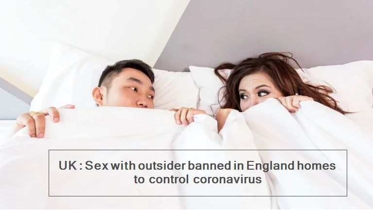 UK - Sex with outsider banned in England homes to control coronavirus