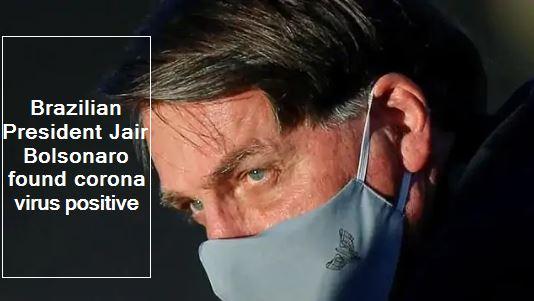 Brazilian President Jair Bolsonaro found corona virus positive