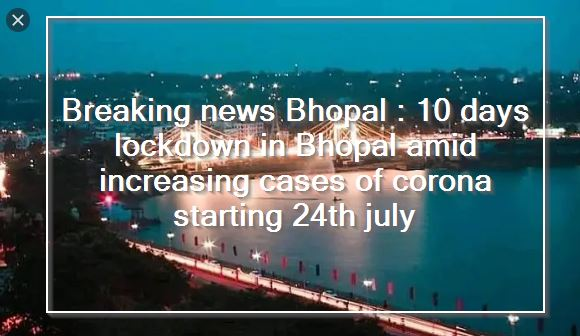 Breaking news Bhopal 10 days lockdown in Bhopal amid increasing cases of corona starting 24th july