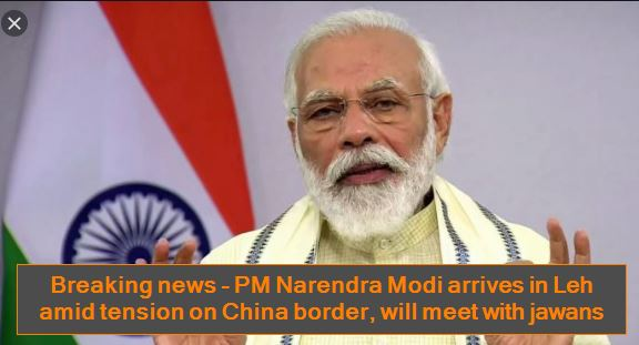 Breaking news - PM Narendra Modi arrives in Leh amid tension on China border, will meet with jawans