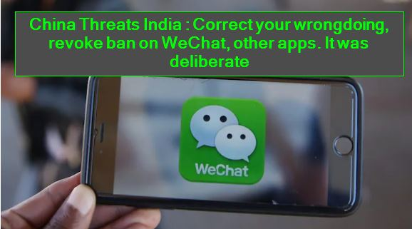 China Threats India - Correct your wrongdoing, revoke ban on WeChat, other apps. It was deliberate