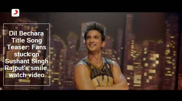 Dil Bechara Title Song Teaser - Fans stuck on Sushant Singh Rajput's smile, watch video