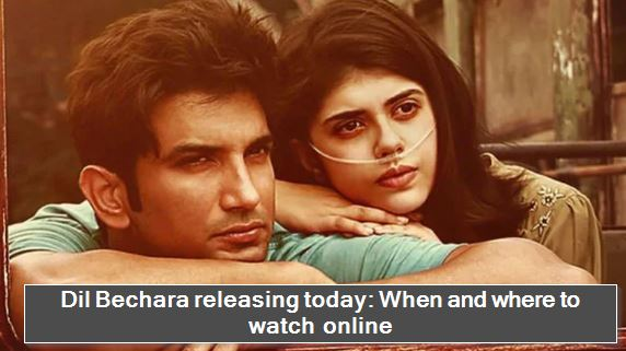 Dil Bechara releasing today - When and where to watch online