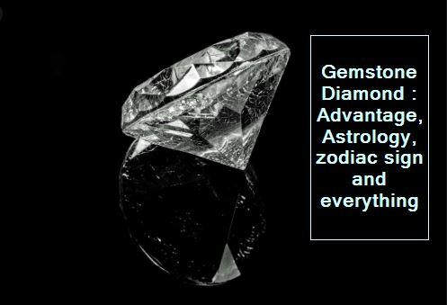 Gemstone Diamond - Advantage, Astrology, zodiac sign and everything