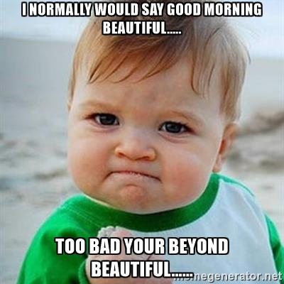 Good-Morning- beautiful Meme