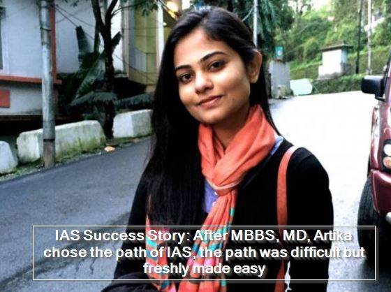 IAS Success Story - After MBBS, MD, Artika chose the path of IAS, the path was difficult but freshly made easy