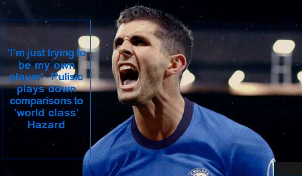 'I'm just trying to be my own player' - Pulisic plays down comparisons to 'world class' Hazard
