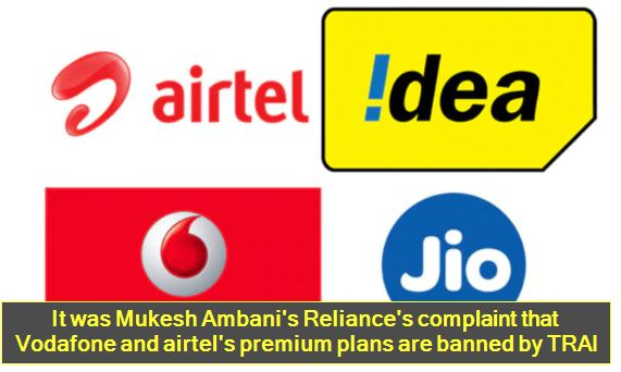 It was Mukesh Ambani's Reliance's complaint that Vodafone and airtel's premium plans are banned by TRAI