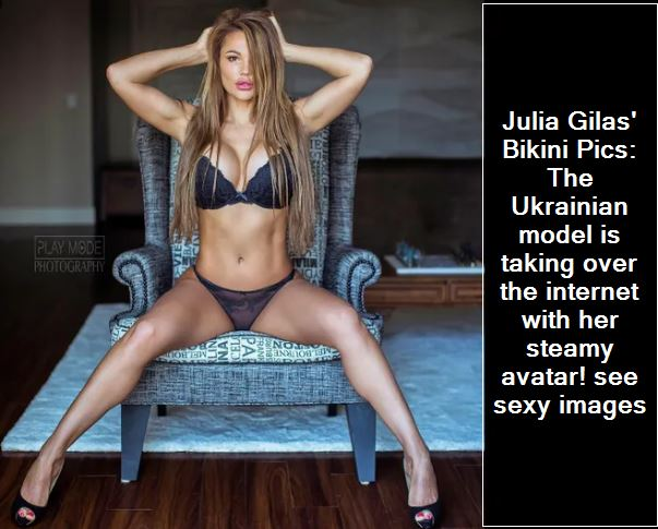 Julia Gilas' Bikini Pics - The Ukrainian model is taking over the internet with her steamy avatar! see sexy images
