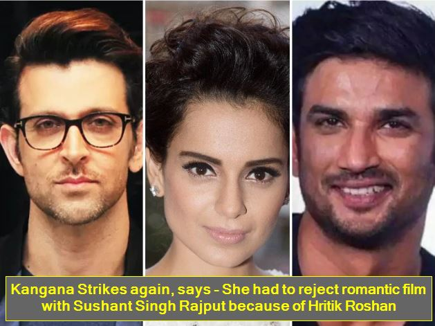 Kangana Strikes again, says - She had to reject romantic film with Sushant Singh Rajput because of Hritik Roshan