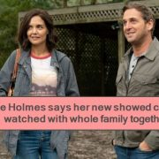 Katie Holmes says her new showed could be watched with whole family together, The Secret Dare to Dream