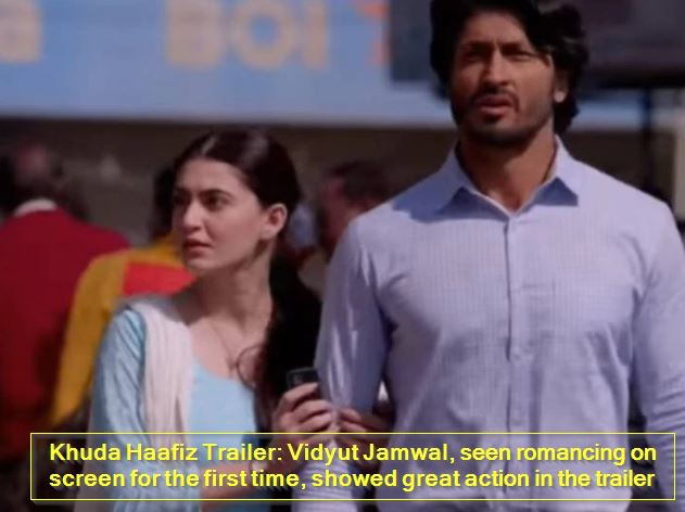 Khuda Haafiz Trailer - Vidyut Jamwal, seen romancing on screen for the first time, showed great action in the trailer