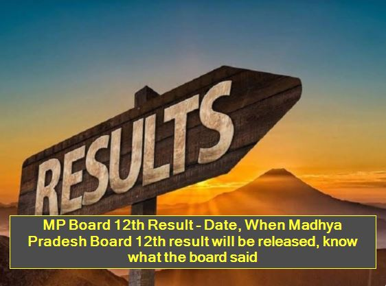 MP Board 12th Result - Date, When Madhya Pradesh Board 12th result will be released, know what the board said