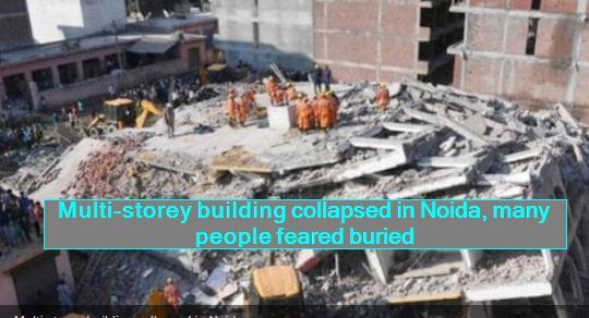 Multi-storey building collapsed in Noida, many people feared buried
