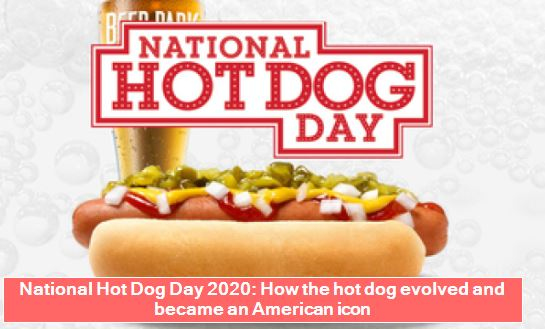 National Hot Dog Day 2020 - How the hot dog evolved and became an American icon