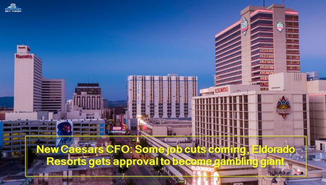 New Caesars CFO -Some job cuts coming, Eldorado Resorts gets approval to become gambling giant