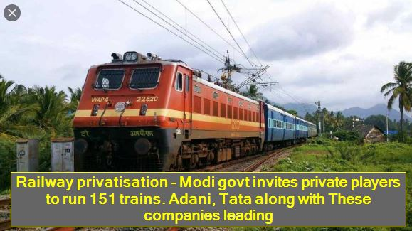 Railway privatisation - Modi govt invites private players to run 151 trains. Adani, Tata along with These companies leading