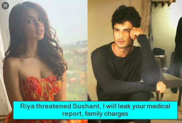 Riya threatened Sushant, I will leak your medical report, family charges