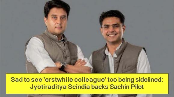 Sad to see 'erstwhile colleague' too being sidelined - Jyotiraditya Scindia backs Sachin Pilot