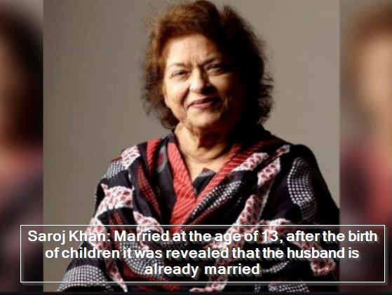 Saroj Khan - Married at the age of 13, after the birth of children it was revealed that the husband is already married
