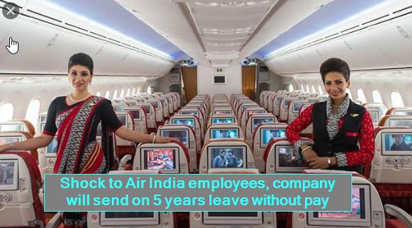 Shock to Air India employees, company will send on 5 years leave without pay