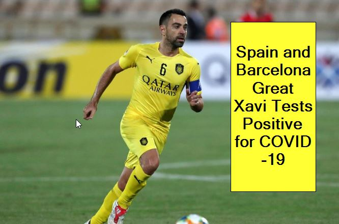 Spain and Barcelona Great Xavi Tests Positive for COVID-19 corona positive