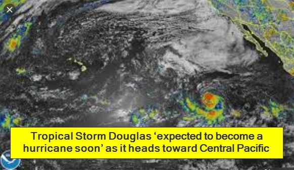 Tropical Storm Douglas 'expected to become a hurricane soon' as it heads toward Central Pacific