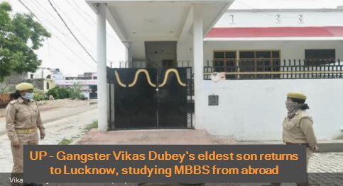 UP - Gangster Vikas Dubey's eldest son returns to Lucknow, studying MBBS from abroad