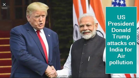 US President Donald Trump attacks on India for Air pollution