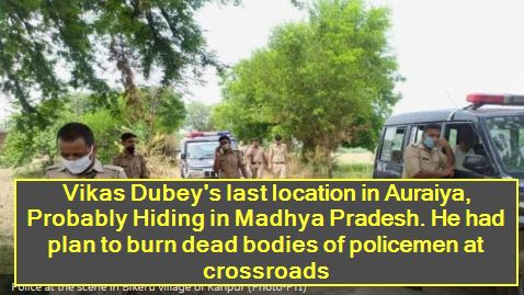 Vikas Dubey's last location in Auraiya, Probably Hiding in Madhya Pradesh. He had plan to burn dead bodies of policemen at crossroads