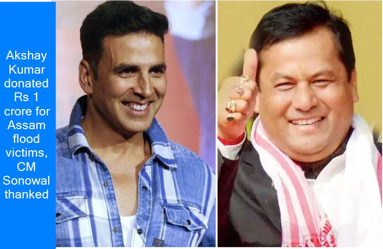 Akshay Kumar donated Rs 1 crore for Assam flood victims, CM Sonowal thanked