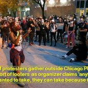 BLM protesters gather outside Chicago PD in support of looters as organizer claims 'anything they wanted to take, they can take because these businesses have insurance'