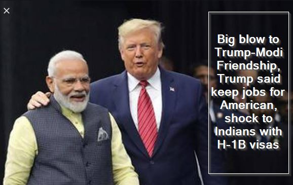 Big blow to Trump-Modi Friendship, Trump said keep jobs for American, shock to Indians with H-1B visas