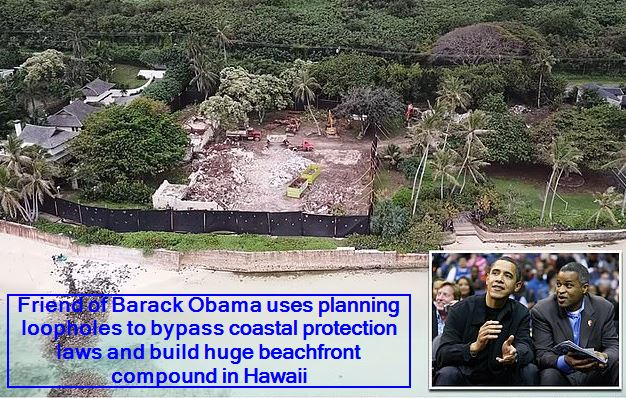 Friend of Barack Obama uses planning loopholes to bypass coastal protection laws and build huge beachfront compound in Hawaii