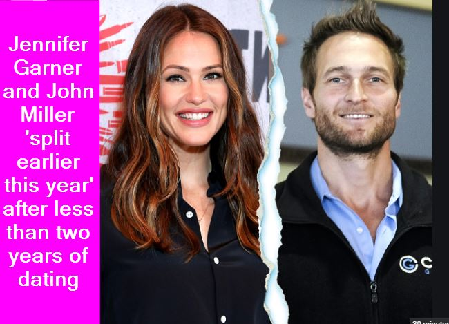 Jennifer Garner and John Miller 'split earlier this year' after less than two years of dating