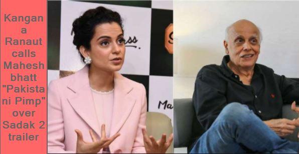 Kangana Ranaut calls Mahesh bhatt Pakistani Pimp over Sadak 2 trailer
