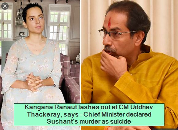 Kangana Ranaut lashes out at CM Uddhav Thackeray, says - Chief Minister declared Sushant's murder as suicide